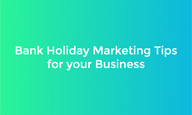 Bank Holiday Marketing Tips for your Business