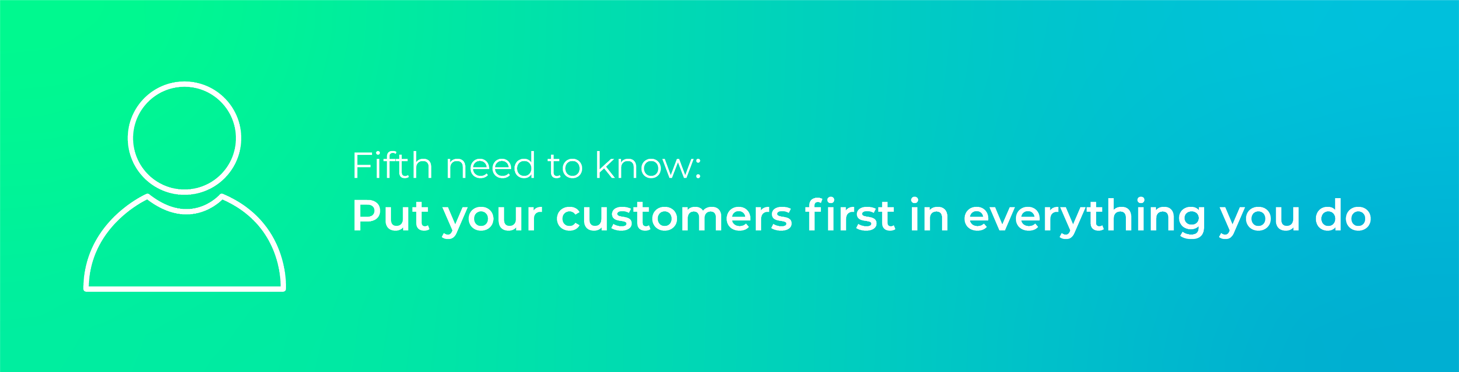 Fifth need to know - customer first