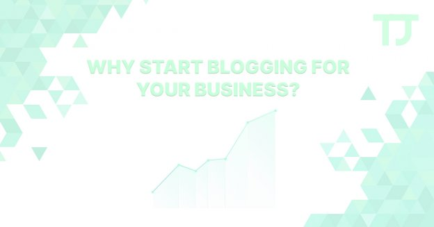 Why start blogging for you business