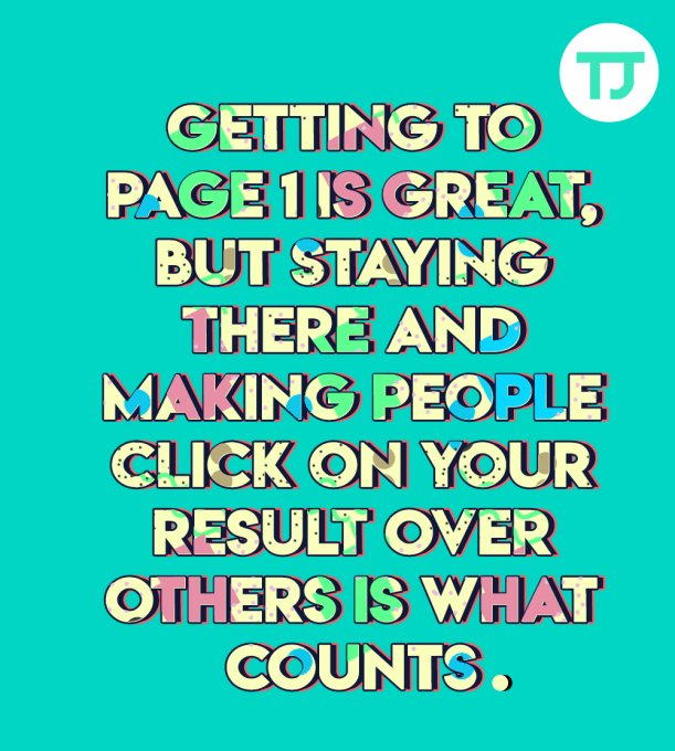 Getting to page 1 is great, but staying there and making people click on your result over others is what counts'