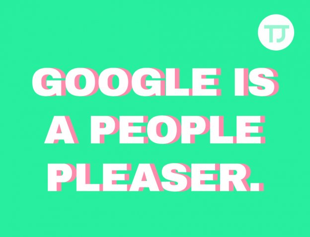 Google is a people pleaser - SEO content