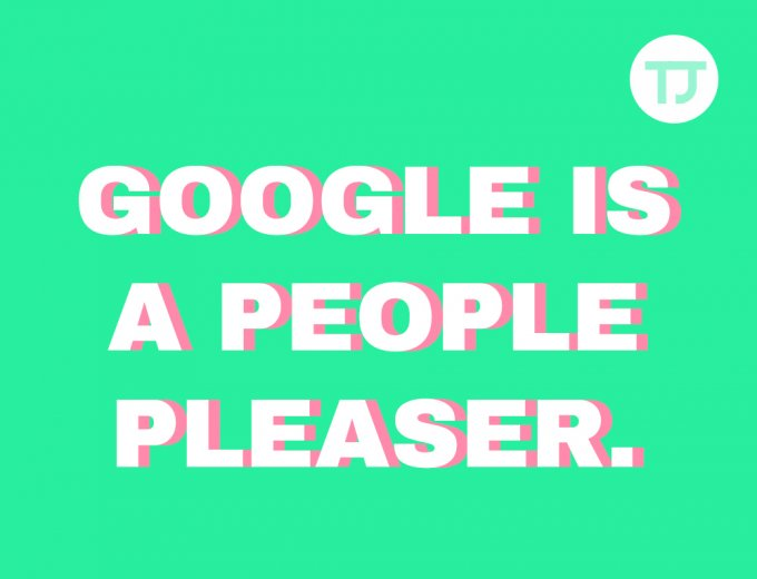 Google is a people pleaser