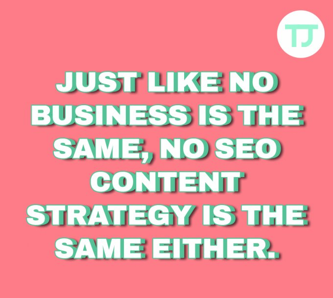 Just like no business is the same, no SEO content strategy is the same either